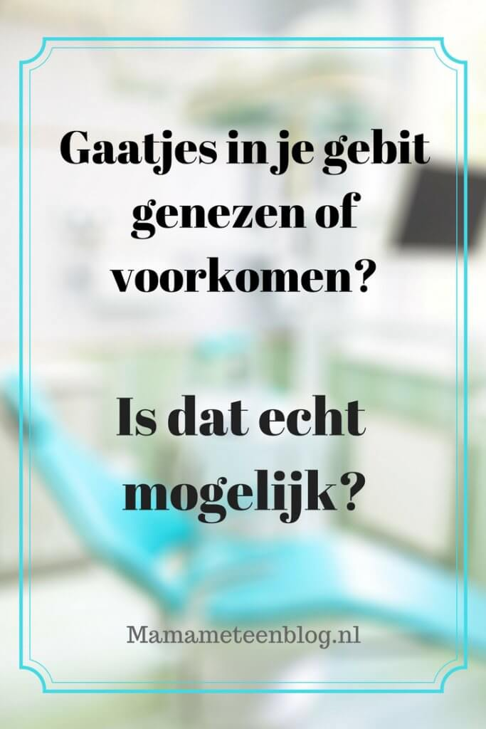 Gaatjes caries genezen vookomen mamameteenblog.nl