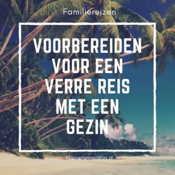 Voorbereidingen voor een verre reis met gezin mamameteenblog.nl