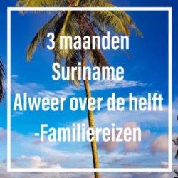Familiereizen suriname 3 maanden mamameteenblog.nl