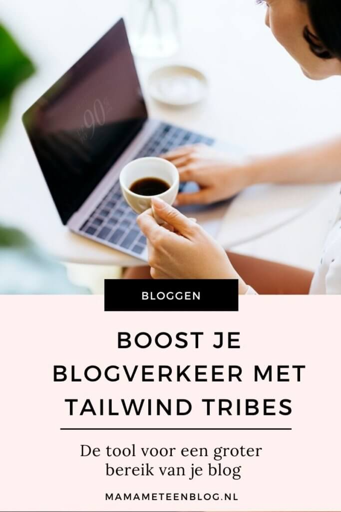Boost je blogverkeer met Tailwind Tribesl Mamameteenblog.nl